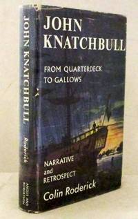 John Knatchbull. From Quarterdeck To Gallows. Including the Narrative Written by Himself in Darkinghurst Gaol 23rd January-13th February 1844. Now First Published from the Original Manuscript With Respect Of His Life