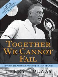 image of Together We Cannot Fail : How FDR Led the Nation from Darkness to Victory Through Hope, Courage, and an Unwavering Trust in the American People