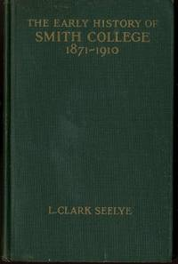 EARLY HISTORY OF SMITH COLLEGE 1871-1910