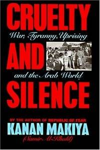 Cruelty and Silence: War, Tyranny, Uprising in the Arab World