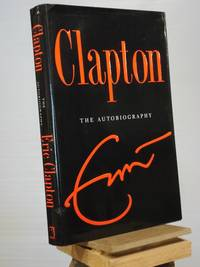 Clapton: The Autobiography by Eric Clapton - 1st Edition Later Printing - 2007 - from Henniker Book Farm and Biblio.co.uk