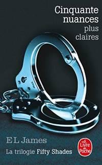 Cinquante nuances plus claires (Cinquante nuances, Tome 3): La Trilogie Fifty Shades