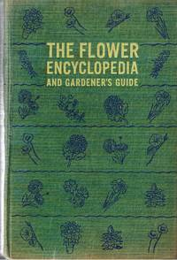 The Flower Encyclopedia And Gardener's Guide by Wilkinson, Albert - 1943