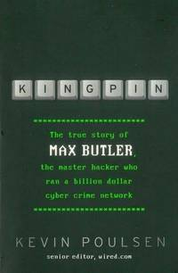 Kingpin: The True Story of Max Butler, The Master Hacker Who Ran A Billion Dollar Cyber Crime Network