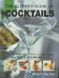 The Ultimate Book of Cocktails : How to Create over 600 Fantastic Drinks Using Spirits, Liqueurs,...