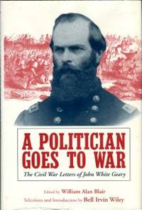 image of A Politician Goes To War: The Civil War Letters Of John White Geary