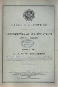 Calculating & Registering Apparatus [ Calculating Machines, Gauges, Odometers, Etc.] Patents for Inventions Abridgments of Specifications Group XIX, Classes 105 & 106 [ Abridgements ]