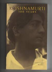 KRISHNAMURTI 100 YEARS by  Evelyne Blau - Paperback - First Edition.  First Printing with full number line 1-10. - 1995 - from Collectible Book Shoppe and Biblio.co.uk