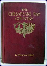 THE CHESAPEAKE BAY COUNTRY. by  Sweptson: Earle - Hardcover - from Parnassus Book Service and Biblio.com