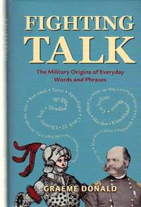 FIGHTING TALK   The Military Origins of Everyday Words and Phrases