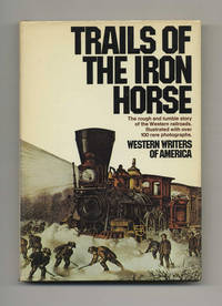 Trails of the Iron Horse: An Informal History by the Western Writers of  America  - 1st Edition/1st Printing