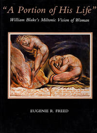 "A Portion of His Life"": William Blake's Miltonic Vision of Woman"