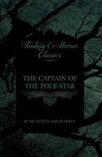 The Captain of the Pole-Star (Fantasy and Horror Classics) by Arthur Conan Doyle - Paperback - 2011-04-28 - from Books Express and Biblio.com