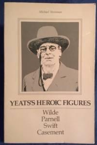 Yeats's Heroic Figures: Wilde, Parnell, Swift, Casement