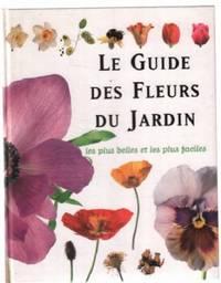 Le guide des fleurs du jardin: les plus belles et les plus faciles