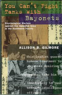 You Can't Fight Tanks with Bayonets: Psychological Warfare Against the Japanese Army in the...