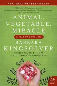 Animal, Vegetable, Miracle: A Year of Food Life by Kingsolver, Barbara - 2008