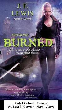 Burned: A Void City Novel by  J. F Lewis - Paperback - First Edition - 2012-01-31 Cover Creased, Cover  - from EstateBooks (SKU: 5PS31G+_e1fc55fa-49bb-4)