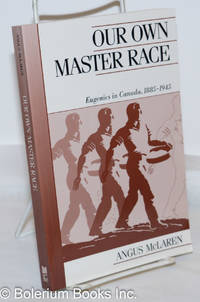 image of Our Own Master Race; Eugenics in Canada, 1885-1945