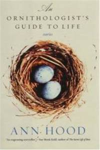 An Ornithologist's Guide to Life: Stories by Ann Hood - Hardcover - 2004-04-06 - from Books Express (SKU: 0393059006n)
