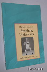 BREATHING UNDERWATER : The Inner Life of T'ai Chi Ch-uan