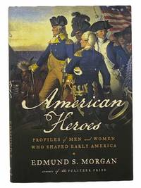 image of American Heroes: Profiles of Men and Women Who Shaped Early America