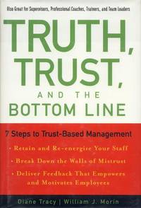 Truth, Trust, and the Bottom Line: 7 Steps to Trust-Based Management.