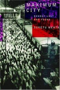 Maximum City : Bombay Lost and Found by Suketu Mehta - Hardcover - 2004 - from ThriftBooks and Biblio.co.uk