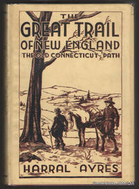 The Great Trail of New England (The Old Connecticut Path). by  Harral AYRES - First Edition - 1940 - from Grendel Books, ABAA/ILAB (SKU: 92477)