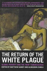 The Return of the White Plague: Global Poverty and the New Tuberculosis