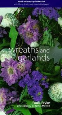 Wreaths and Garlands : Home Decorating Workbooks with 20 Step-by-Step Projects on Fold-Out Pages