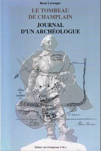 Le tombeau de Champlain.  Journal d'un archéologue
