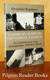 image of Toward an American Orthodox Church: The Establishment of an Autocephalous  Orthodox Church.
