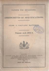Galvanic Batteries Patents for Inventions Abridgments of Specifications Class 53 [ Abridgements ]