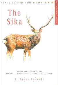 THE SIKA: VOLUME ONE IN THE NEW ZEALAND BIG GAME TROPHY RECORDS SERIES. Written and compiled by...