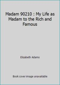 Madam 90210 : My Life as Madam to the Rich and Famous