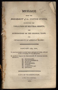 Message from the President of the United States, respecting the violation of neutral rights, the depredations on the colonial trade, and impressments of American seamen.