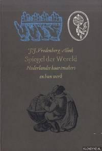 Spiegel der wereld. Nederlandse kaartmakers en hun werk