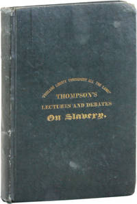 Lectures of George Thompson, with a full report of the discussion between Mr. Thompson and Mr. Borthwick, the pro-slavery agent, held at the Royal Amphitheatre, Liverpool (Eng.) and which continued for sixteen evenings with unabated interest: compiled from various English editions. -- Also a brief History of his connection with the anti-slavery cause in England