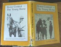 image of Horse Control: The Young Horse; The Handling, Breaking-in and Early Schooling of Your Own Young Horse