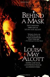 Behind a Mask: The Unknown Thrillers of Louisa May Alcott