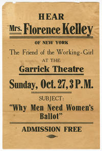 HEAR MRS. FLORENCE KELLEY OF NEW YORK THE FRIEND OF THE WORKING-GIRL...SUBJECT: