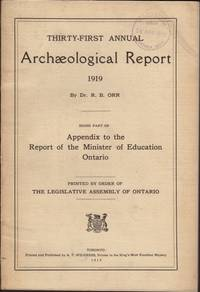 31st Annual ARCHAEOLOGICAL REPORT 1919 being part of the Appendix to the Report of the Minister of Education Ontario printed by order of the Legislative Assembly.