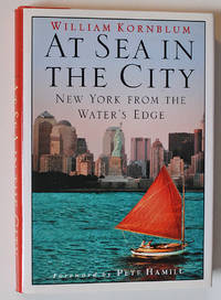 At Sea in the City: New York from the Water's Edge by  William; Hamill. Pete (Foreword) Kornblum - First Edition - 2002 - from Knickerbocker Books and Biblio.com