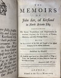 Memoirs of John Ker, of Kersland in North Britain Esq; Containing His  Secret Transactions and Negotiations in Scotland, England, the Courts of  Vienna, Hanover, and other Foreign Parts. With an Account of the Rise and  Progress of the Ostend Company...