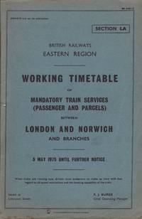 British Railways Eastern Region Working Timetable of Mandatory Train Services ( Passenger and Parcels ) Between London and Norwich and Branches 5 Maty 1975 Until Further Notice