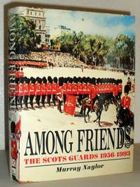 Among Friends - The Scots Guards 1956-1993
