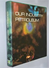 Our industry, petroleum : a handbook dealing with the organisation and functions of an integrated international oil company, with particular reference to the British Petroleum Company Limited.