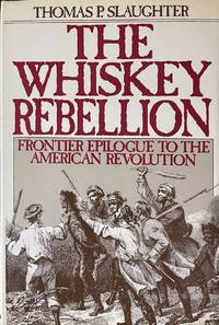 The Whiskey Rebellion Frontier Epilogue to the American Revolution