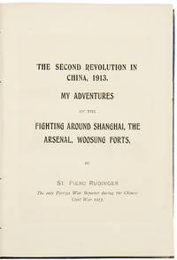 The Second Revolution in China, 1913. My adventures of the fighting around Shanghai, the Arsenal, Woosung Forts